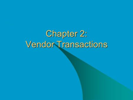 Chapter 2: Vendor Transactions. McGraw-Hill/Irwin © The McGraw-Hill Companies, Inc., 2003 2-2 Vendor Transactions In Chapter 2, you learn about Bellwether.
