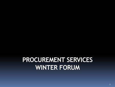 PROCUREMENT SERVICES WINTER FORUM 1. Today's Agenda: eProcurement  New suppliers  What we're working on Strategic Sourcing  Equipment maintenance program.