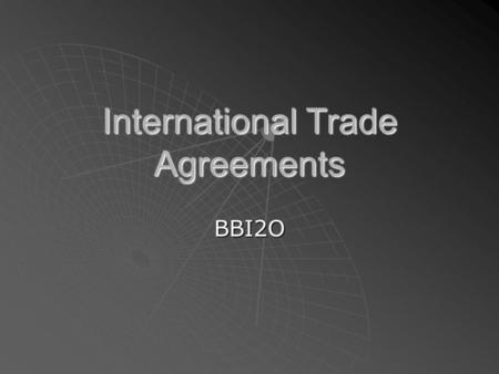 International Trade Agreements BBI2O. Protectionism WWWWhen the government imposes policies designed to protect domestic producers by giving them.