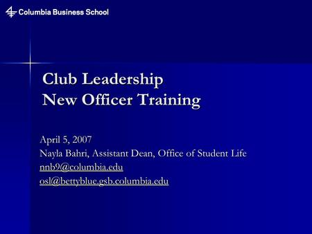 Club Leadership New Officer Training April 5, 2007 Nayla Bahri, Assistant Dean, Office of Student Life