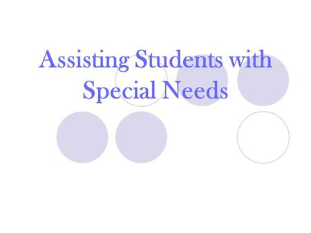 Assisting Students with Special Needs. Not all special needs are the same! Learning Disability: Students have a difficulty in a particular educational.