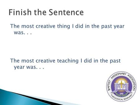 The most creative thing I did in the past year was... The most creative teaching I did in the past year was...
