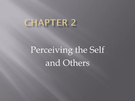 Perceiving the Self and Others.  Understand how your personal perspective influences communication  How we use schemas when communicating  How we use.
