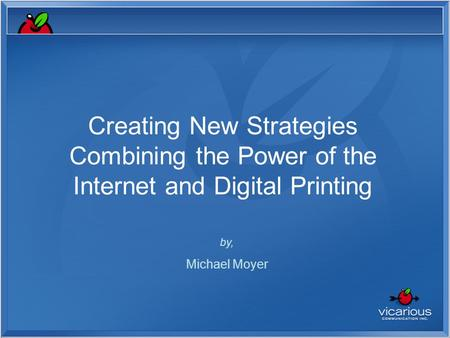 Creating New Strategies Combining the Power of the Internet and Digital Printing by, Michael Moyer.