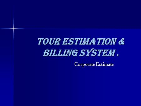 Tour Estimation & Billing System. Corporate Estimate.
