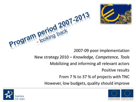 2007-09 poor implementation New strategy 2010 – Knowledge, Competence, Tools Mobilizing and informing all relevant actors Positive results From 7 % to.