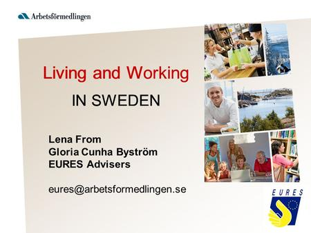 Lena From Gloria Cunha Byström EURES Advisers Living and Working IN SWEDEN.