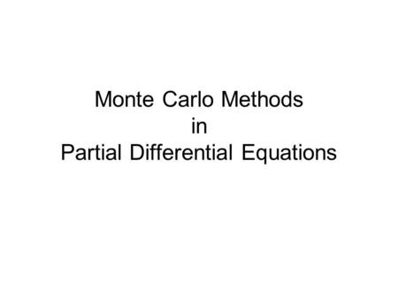 Monte Carlo Methods in Partial Differential Equations.