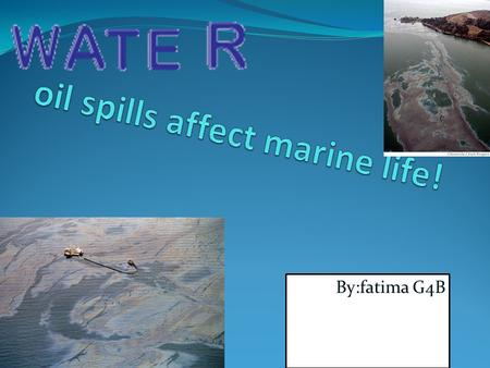 By:fatima G4B Oil ll spills. An oil spill is the release of a liquid petroleum into the environment due to human activity, and is a form of pollution.