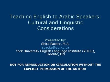Teaching English to Arabic Speakers: Cultural and Linguistic Considerations Presented by: Shira Packer, M.A. York University English Language.