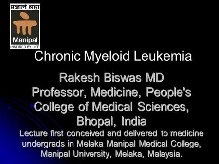 Rakesh Biswas MD Professor, Medicine, People's College of Medical Sciences, Bhopal, India Lecture first conceived and delivered to medicine undergrads.