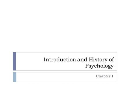 Introduction and History of Psychology Chapter 1.