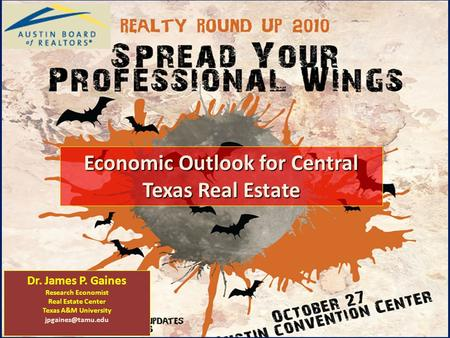 1 Economic Outlook for Central Texas Real Estate Dr. James P. Gaines Research Economist Real Estate Center Texas A&M University