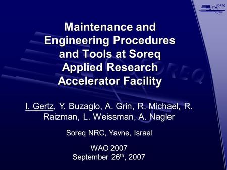 Maintenance and Engineering Procedures and Tools at Soreq Applied Research Accelerator Facility I. Gertz, Y. Buzaglo, A. Grin, R. Michael, R. Raizman,