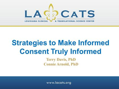 Strategies to Make Informed Consent Truly Informed Terry Davis, PhD Connie Arnold, PhD.
