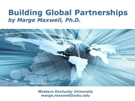 Page 1 Building Global Partnerships by Marge Maxwell, Ph.D. Western Kentucky University