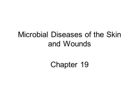 Microbial Diseases of the Skin and Wounds Chapter 19.