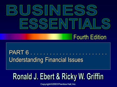 Fourth Edition Copyright ©2003 Prentice Hall, Inc. PART 6........................ Understanding Financial Issues.