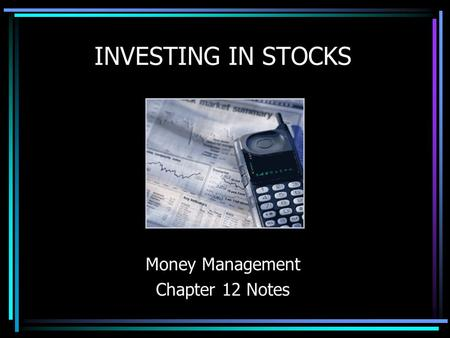 INVESTING IN STOCKS Money Management Chapter 12 Notes.