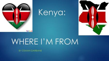 Kenya: WHERE I'M FROM BY OSMAN DARBANE. KEYNA AFRICA  I'm from Kenya. I was born there in 1998 and lived there since I was 6 years old. I moved to Salt.