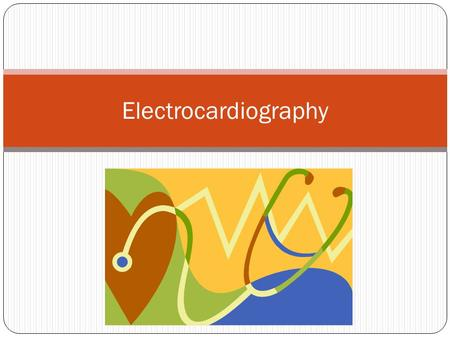 Electrocardiography. An Electrocardiogram Records the electrical impulses associated with cardiac contraction and relaxation.