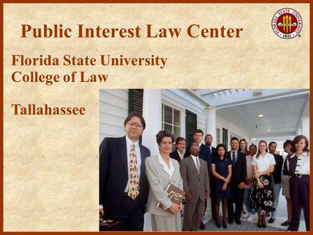 Public Interest Law Center Florida State University College of Law Tallahassee.