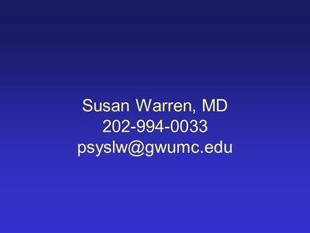 Susan Warren, MD 202-994-0033 Early Risk Factors for Anxiety Disorders Neurophysiological risk factors including startle, EEG and sleep.