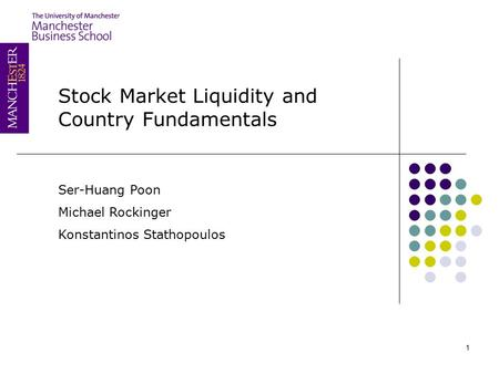 1 Stock Market Liquidity and Country Fundamentals Ser-Huang Poon Michael Rockinger Konstantinos Stathopoulos.
