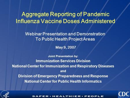 TM Aggregate Reporting of Pandemic Influenza Vaccine Doses Administered Joint Presentation by: Immunization Services Division National Center for Immunization.