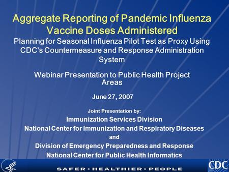 TM Aggregate Reporting of Pandemic Influenza Vaccine Doses Administered Planning for Seasonal Influenza Pilot Test as Proxy Using CDC's Countermeasure.