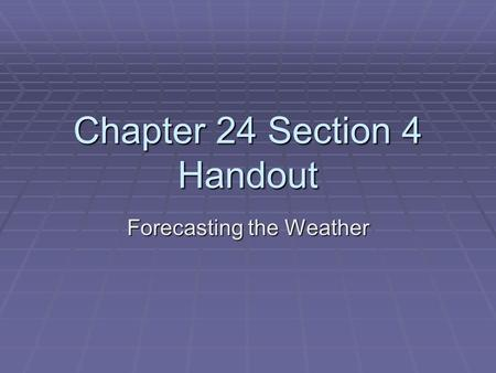 Chapter 24 Section 4 Handout Forecasting the Weather.
