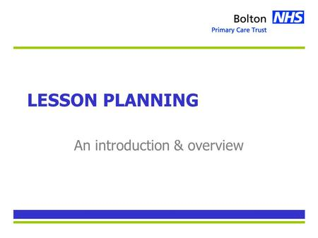 LESSON PLANNING An introduction & overview. Lesson Plan Type of plan depends on learning required –Eg skill v knowledge v facilitation 2 functions –A.