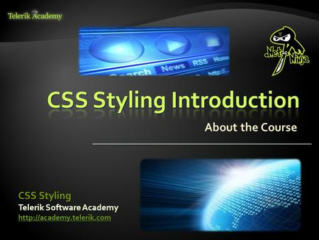 About the Course Telerik Software Academy  CSS Styling.