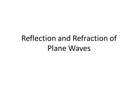 Reflection and Refraction of Plane Waves. Snell Law and Fresnel's Formulas The field amplitude of an incident plane wave with frequency ω and wave propagation.