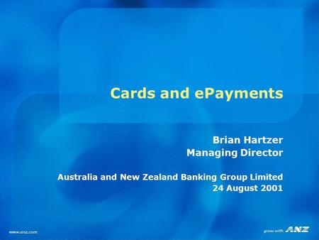 Cards and ePayments Brian Hartzer Managing Director Australia and New Zealand Banking Group Limited 24 August 2001.