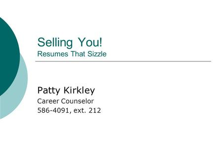 Selling You! Resumes That Sizzle Patty Kirkley Career Counselor 586-4091, ext. 212.