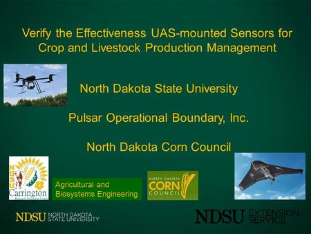Verify the Effectiveness UAS-mounted Sensors for Crop and Livestock Production Management North Dakota State University Pulsar Operational Boundary, Inc.