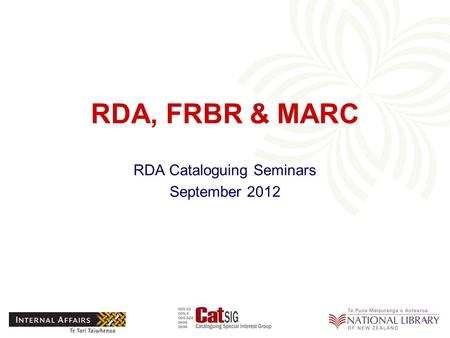 RDA, FRBR & MARC RDA Cataloguing Seminars September 2012.