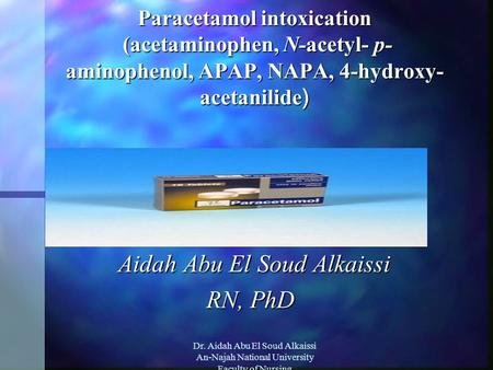 Dr. Aidah Abu El Soud Alkaissi An-Najah National University Faculty of Nursing Paracetamol intoxication (acetaminophen, N-acetyl- p- aminophenol, APAP,