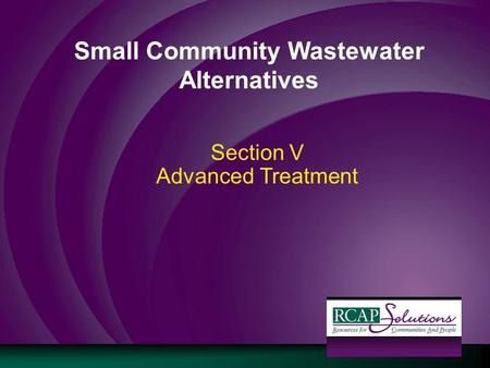 Small Community Wastewater Alternatives Section V Advanced Treatment.