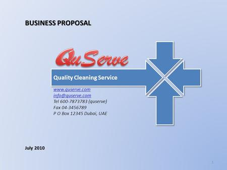 Quality Cleaning Service  Tel 600-7873783 (quserve) Fax 04-3456789 P O Box 12345 Dubai, UAE BUSINESS PROPOSAL July 2010.