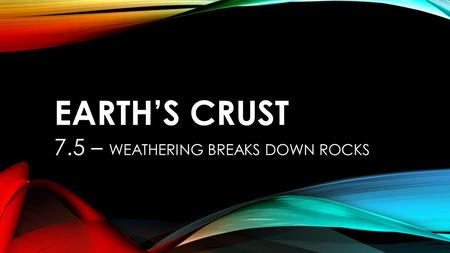 7.5 – WEATHERING BREAKS DOWN ROCKS