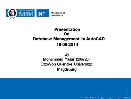 Presentation On Database Management In AutoCAD 18-06-2014 By Mohammed Yasar (206726) Otto-Von Guericke Universitat Magdeburg 1.