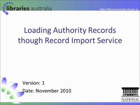 Loading Authority Records though Record Import Service Version: 1 Date: November 2010.