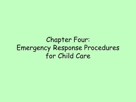 Chapter Four: Emergency Response Procedures for Child Care.