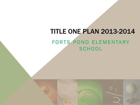 TITLE ONE PLAN 2013-2014 FORTS POND ELEMENTARY SCHOOL.