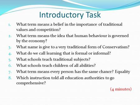 Introductory Task 1. What term means a belief in the importance of traditional values and competition? 2. What term means the idea that human behaviour.