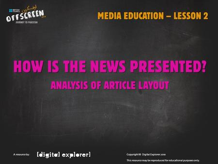HOW IS THE NEWS PRESENTED? ANALYSIS OF ARTICLE LAYOUT Copyright © Digital Explorer 2010 This resource may be reproduced for educational purposes only.