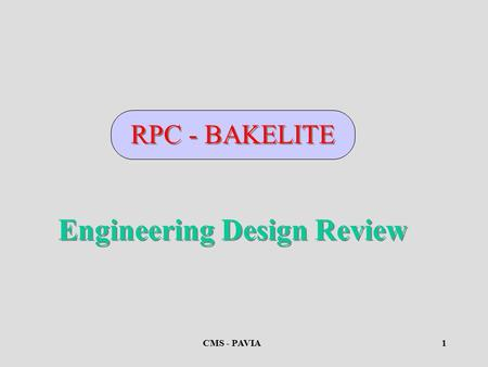 CMS - PAVIA1 Engineering Design Review RPC - BAKELITE.