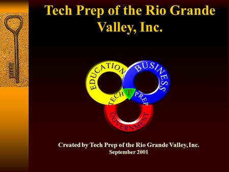 Created by Tech Prep of the Rio Grande Valley, Inc. September 2001 Tech Prep of the Rio Grande Valley, Inc.